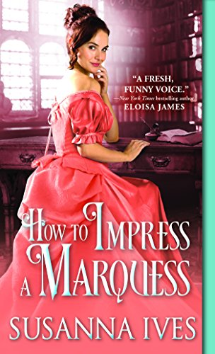 How to Impress a Marquess: A Wittily Charming Victorian Romance Susanna Ives