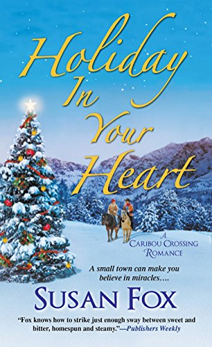 Holiday in Your Heart (A Caribou Crossing Romance) Susan Fox