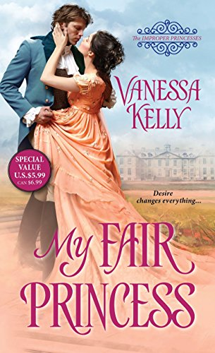 My Fair Princess (The Improper Princesses) Vanessa Kelly