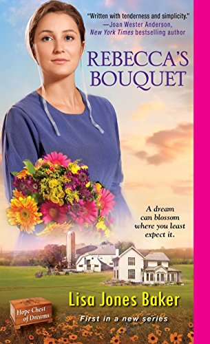 Rebecca's Bouquet (Hope Chest of Dreams) Lisa Jones Baker