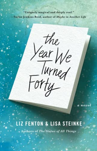 The Year We Turned Forty: A Novel Liz Fenton, Lisa Steinke