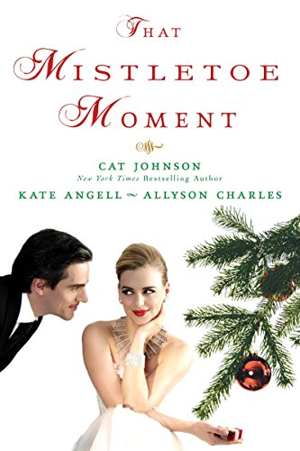 That Mistletoe Moment Cat Johnson, Kate Angell, Allyson Charles