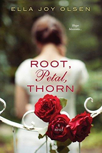 Root, Petal, Thorn Ella Joy Olsen