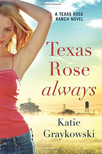 Texas Rose Always Katie Graykowski