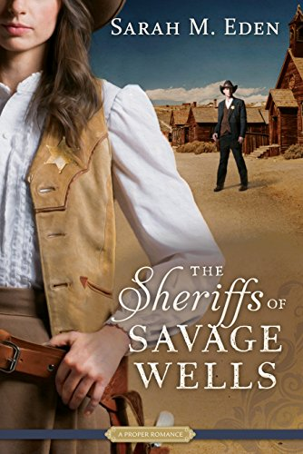 The Sheriffs of Savage Wells (A Proper Romance) Sarah M. Eden
