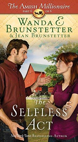 The Selfless Act: The Amish Millionaire Part 6 Wanda E. Brunstetter