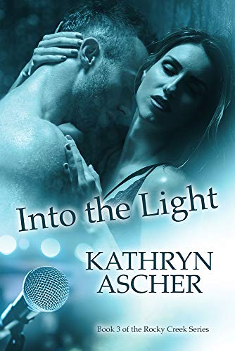 Into the Light: Book 3 in the Rocky Creek Romance Series Kathryn Ascher