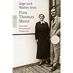 Frau Thomas Mann. Das Leben der Katharina Pringsheim.