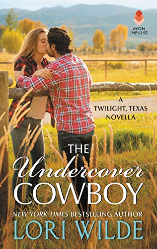 The Undercover Cowboy: A Twilight, Texas Novella  Lori Wilde