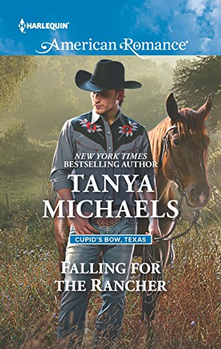 Falling for the Rancher (Cupid's Bow, Texas) Tanya Michaels