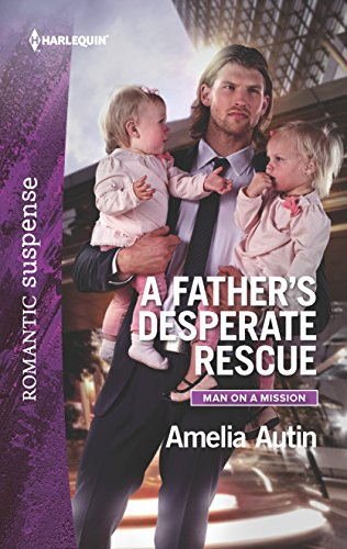 A Father's Desperate Rescue (Man on a Mission) Amelia Autin