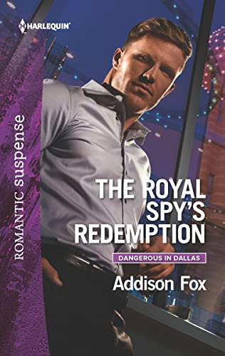 The Royal Spy's Redemption (Dangerous in Dallas) Addison Fox