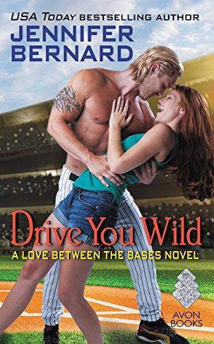 Drive You Wild: A Love Between the Bases Novel Jennifer Bernard