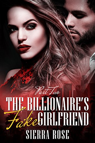 The Billionaire's Fake Girlfriend - Part 2 (The Billionaire Saga)