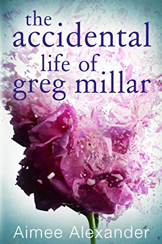 The Accidental Life of Greg Millar Aimee Alexander