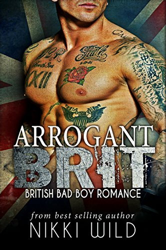 ARROGANT BRIT (A BRITISH BAD BOY ROMANCE)
