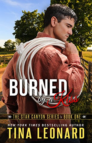 Burned by a Kiss: The Star Canyon Series - Book One Tina Leonard