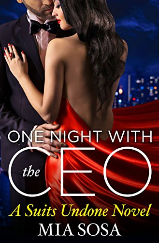 One Night With the CEO (The Suits Undone) Mia Sosa