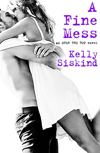 A Fine Mess (Over the Top) Kelly Siskind