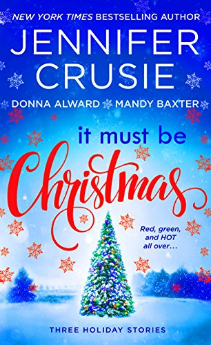 It Must Be Christmas: Three Holiday Stories Mandy Baxter, Donna Alward