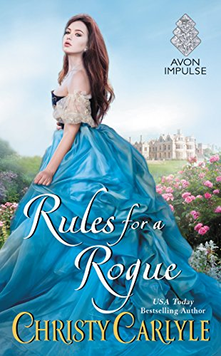 Rules for a Rogue (Romancing the Rules) Christy Carlyle