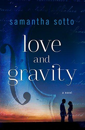Love and Gravity: A Novel Sotto, Samantha