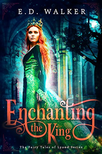 Enchanting the King E.D. Walker