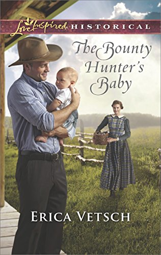 The Bounty Hunter's Baby (Love Inspired Historical) Erica Vetsch