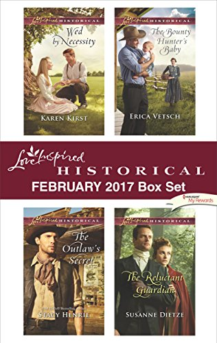 Love Inspired Historical February 2017 Box Set: Wed by Necessity\The Outlaw's Secret\The Bounty Hunter's Baby\The Reluctant Guardian Karen Kirst & Stacy Henrie & Erica Vetsch & Susanne Dietze