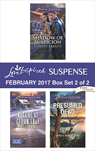 Harlequin Love Inspired Suspense February 2017 - Box Set 2 of 2: Shadow of Suspicion\Rescue at Cedar Lake\Presumed Dead Christy Barritt & Maggie K. Black & Angela Ruth Strong