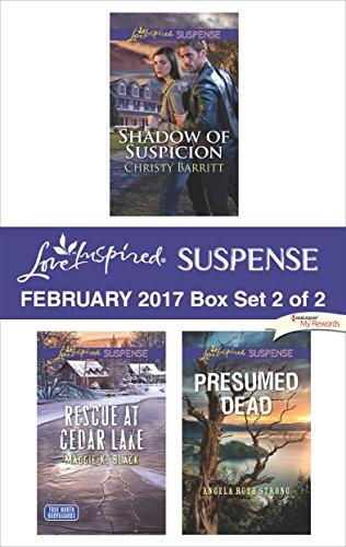 Harlequin Love Inspired Suspense February 2017 - Box Set 2 of 2: Shadow of Suspicion\Rescue at Cedar Lake\Presumed Dead Christy Barritt & Maggie K. Black & Angela Ruth Strong