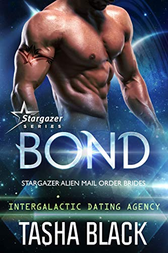 Bond: Stargazer Alien Mail Order Brides #1 (Intergalactic Dating Agency) Tasha Black