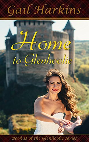 Home to Glenhoolie: Book II of the Glenhoolie Series Gail Harkins