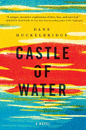 Castle of Water: A Novel Huckelbridge, Dane
