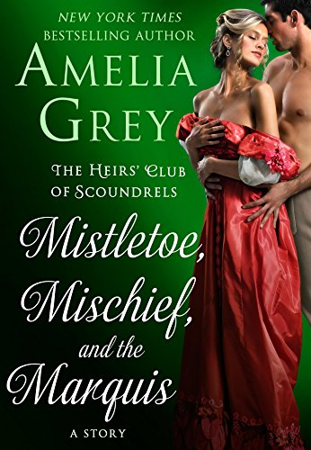 Mistletoe, Mischief, and the Marquis (The Heirs' Club) Amelia Grey