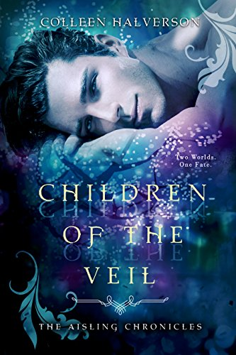 Children of the Veil (Aisling Chronicles) Colleen Halverson