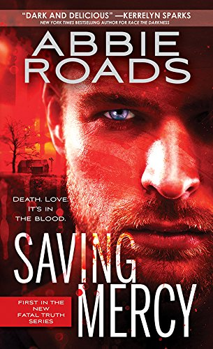 Saving Mercy (Fatal Truth Book 1) Roads, Abbie