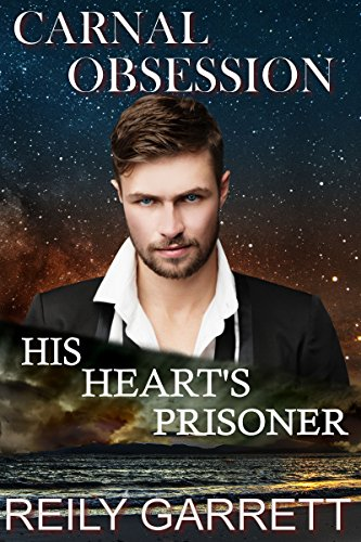 Carnal Obsession: His Heart's Prisoner Reily Garrett