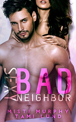 Sexy Bad Neighbor (Sexy Bad Series Book 1) Murphy, Misti Lund, Tami