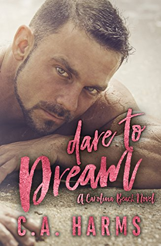 Dare to Dream (Carolina Beach Book 1) C.A. Harms