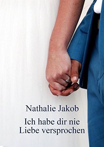 Ich Habe Dir Nie Liebe Versprochen (German Edition) Jakob, Nathalie