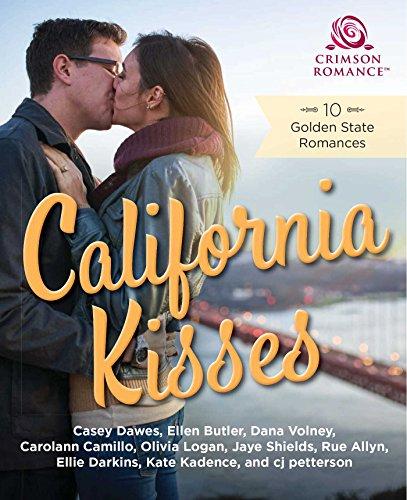 California Kisses: 10 Golden State Romances Casey Dawes & Butler Ellen & Dana Volney & Carolann Camillo & Olivia Logan & Jaye Shields & Rue Allyn & Ellie Darkins & Kate Kadence & Cj Petterson