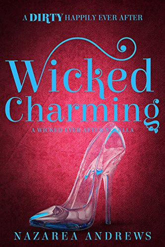 Wicked Charming (Wicked Ever After Book 1) Nazarea Andrews