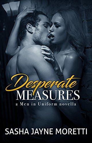 Desperate Measures (Men in Uniform Book 1) Moretti, Sasha Jayne
