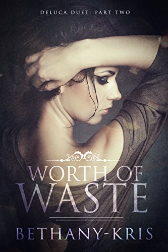 Worth of Waste (DeLuca Duet Book 2) Bethany-Kris