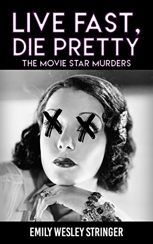 Live Fast, Die Pretty (The Movie Star Murders Book 1) Emily Wesley Stringer
