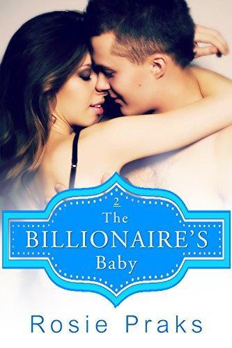 The Billionaire's Baby Vol.2 (A Billionaire Playboy Romance) (Spinsters & Casanovas: Clarice and Hunter ) Rosie Praks