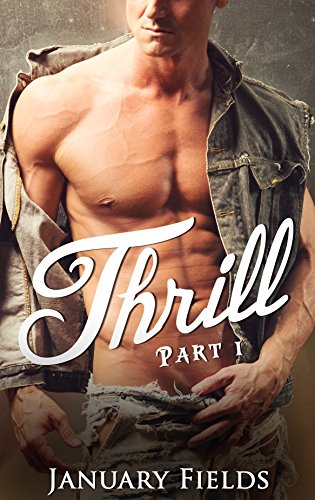 Thrill: Irresistible Adventure - Chad and Trina (Part One) (Irresistible Adventures: Chad and Trina Book 1) Fields, January