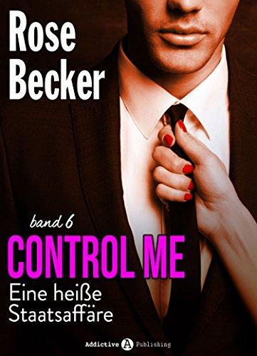 Control Me - Eine Heiße Staatsaffäre, 6 (German Edition) Becker, Rose M.