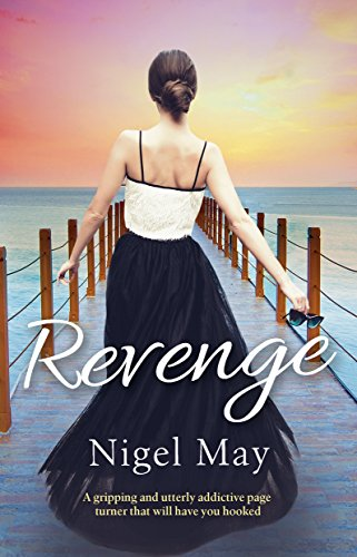 Revenge: A Gripping and Utterly Addictive Page Turner That Will Have You Hooked May, Nigel